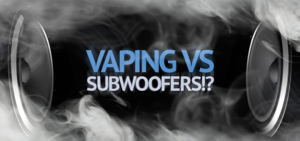 vaping-with-a-subwoofer