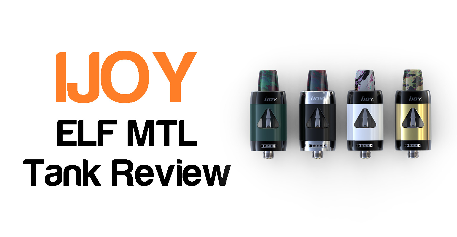 IJOY ELF MTL Tank Review