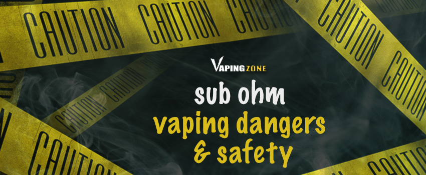 Sub Ohm Vaping Dangers and Safety