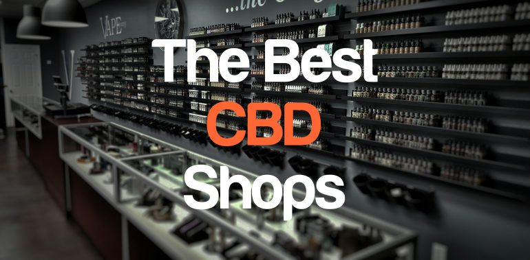 Best CBD Shops and Stores