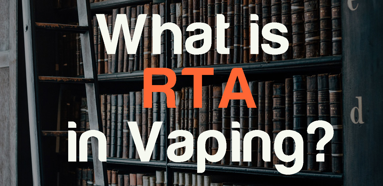WHAT IS RTA IN VAPING